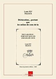 Déclaration... portant que lesenfansdeceuxdelaReligion prétendue réformée qui auront fait abjuration, seront instruits enlareligion catholique. Registrée enParlementle21juillet1683 [Edition de 1683] par Louis XIV