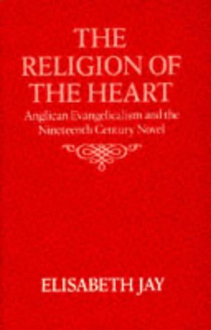 The Religion of the Heart: Anglican Evangelicalism and the Nineteenth-Century Novel