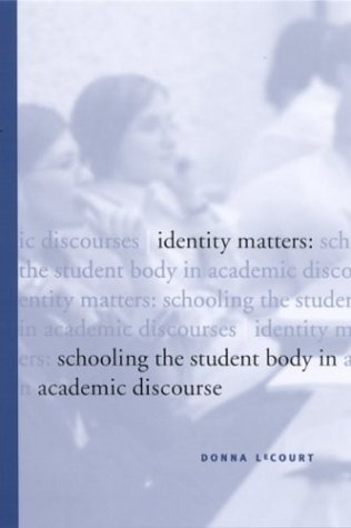 Identity Matters: Schooling the Student Body in Academic Discourse (SUNY series in Public Policy)