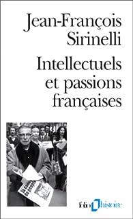 Intellectuels et passions françaises par Jean-François Sirinelli