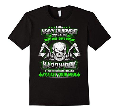 Men's I Am A Heavy Equipment Operator T-Shirt - Mens Heavy Equipment Shirts