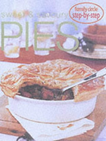 Family Circle: Step-by-step Sweet and Savoury Pies (Step-by-step Series)