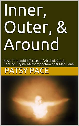 Inner, Outer, & All Around: Basic Threefold Effects(s) of Alcohol, Crack-Cocaine, Crystal Methamphetamine & Marijuana