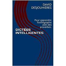 DICTÉES INTELLIGENTES: Pour apprendre l'orthographe avec des proverbes. (French Edition)
