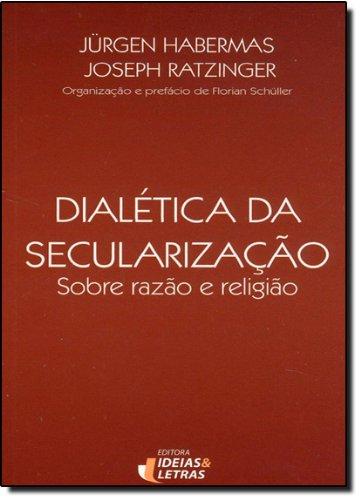 Dialética da Secularização. Sobre a Razão e Religião