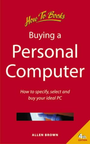 BUYING A PC: HOW TO SPECIFY, SELECT AND BUY YOUR IDEAL PC (BASIC SKILLS S.)