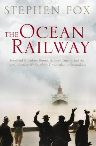 The Ocean Railway: Isambard Kingdom Brunel, Samuel Cunard and the Revolutionary World of the Great Atlantic - Lines Canada Steamship