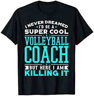 Never Dreamed Id Be A Super Cool Volleyball Coach T-shirt | Size S - 5XL