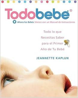 Todobebe: Todo lo Que Necesitas Saber para el Primer Ano de tu Bebe (Spanish Edition): Jeannette Kaplun: Amazon.com: Books