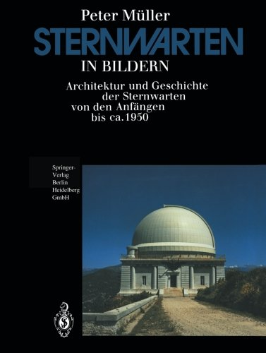 Sternwarten in Bildern: Architektur und Geschichte der Sternwarten von den Anfngen bis ca. 1950 (German Edition)