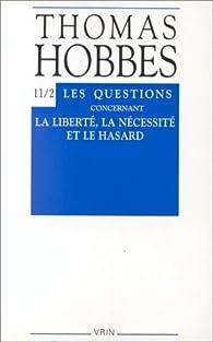 Les Questions concernant la liberté, la nécessité et le hasard (controverse avec Bramhall II) (OEuvres complètes, tome 11-2) par Thomas Hobbes
