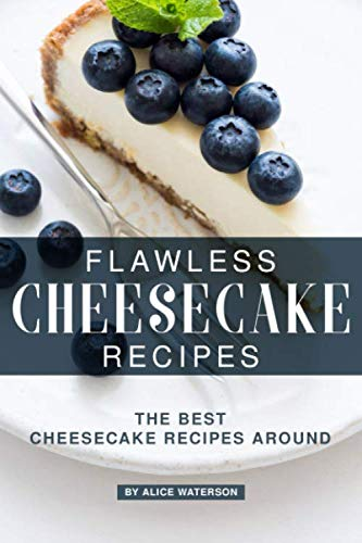 - Flawless Cheesecake Recipes: The Best Cheesecake Recipes Around