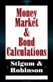 Money Market Bond Calculations, Stigum, Marcia L. and Robinson, Franklin L., 1556234767