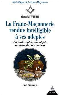 La franc-maçonnerie rendue intelligible à ses adeptes, tome 3 : Le Maître par Wirth
