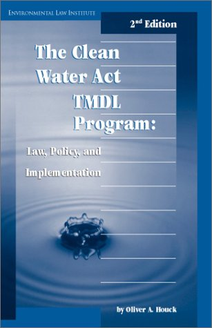 Clean Water Act TMDL Program: Law, Policy and Implementation, 2d (Environmental Law Institute)
