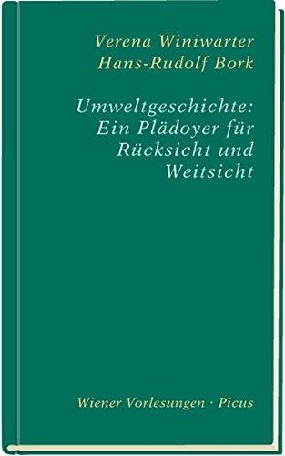 Umweltgeschichte: Ein Plädoyer für Rücksicht und Weitsicht (Wiener Vorlesungen)