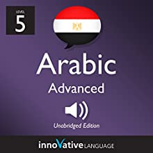 Learn Arabic - Level 5: Advanced Arabic, Volume 1: Lessons 1-25 Audiobook by  Innovative Language Learning LLC Narrated by  ArabicPod101.com