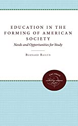 Education in the Forming of American Society: Needs and Opportunities for Study (Published for the Omohundro Institute of Early American History and Culture, Williamsburg, Virginia)