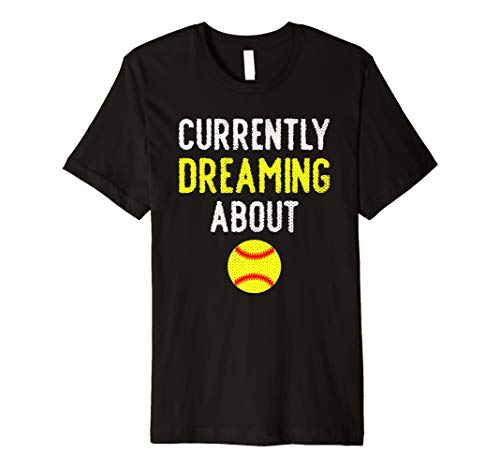 Dreaming About Softball - Funny Currently Dreaming About Softball Shirt Cute Gift Girl