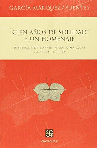 Cien años de soledad y un homenaje. Discursos de Gabriel García Márquez y Carlos Fuentes (Spanish Edition)