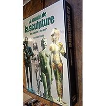 Le monde de la sculpture des origines à nos jours