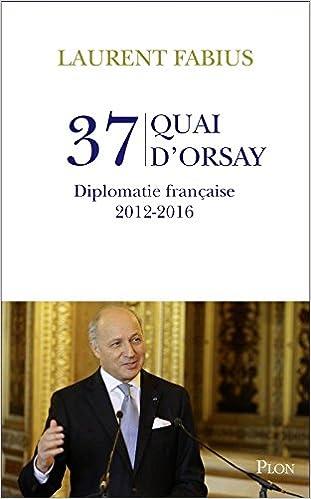 37, quai d'Orsay : Diplomatie française 2012-2016 sur Bookys