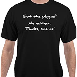 Got the Plague? Me Neither! (LARGE) - Funny t-shirt for the skeptic or anti-trump person