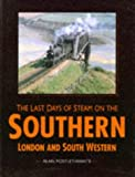 img - for The Last Days of Steam on the Southern: London and South Western (Last Days of Steam on Southern) by Alan Postlethwaite (1996-10-24) book / textbook / text book