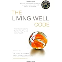 The Living Well Code: 10 Guiding Principles To Optimize Your Days & Vitalize Your Life