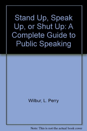 Stand Up, Speak Up, or Shut Up: A Complete Guide to Public Speaking