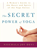 The Secret Power of Yoga: A Woman's Guide to the Heart and Spirit of the Yoga Sutras (English Edition)