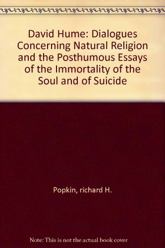 David Hume: Dialogues Concerning Natural Religion and the Posthumous Essays of the Immortality of the Soul and of Suicide
