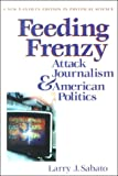 Feeding Frenzy : Attack Journalism and American Politics, Sabato, Larry J., 0965268780