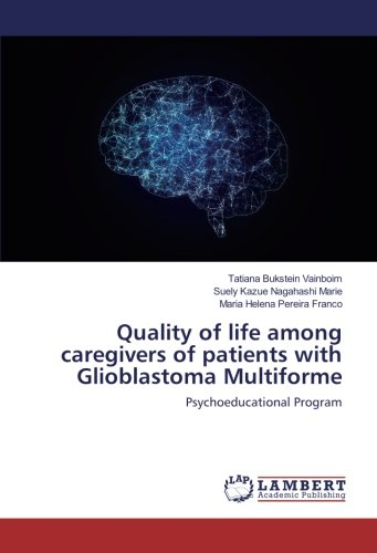 Quality of life among caregivers of patients with Glioblastoma Multiforme: Psychoeducational Program