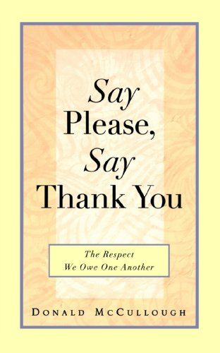 Say Please, Say Thank You: The Respect We Owe One Another