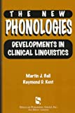 The New Phonologies : Developments in Clinical Linguistics, Ball, Martin J., 1565930827