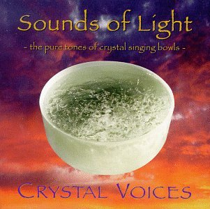 (SOUNDS OF LIGHT: The Pure Tones of Crystal Singing Bowls)