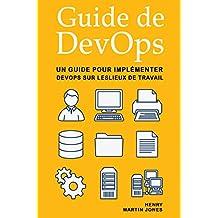 Guide de DevOps: Un Guide pour Implémenter DevOps sur Leslieux de Travail (French Edition)