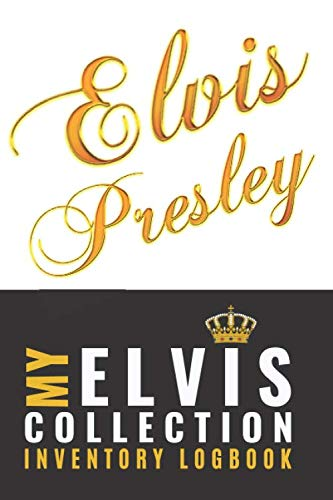 Elvis: My ELVIS Presley Collection Logging Book for collectors to log their Elvis memorabilia, records, card and all treasured collectables