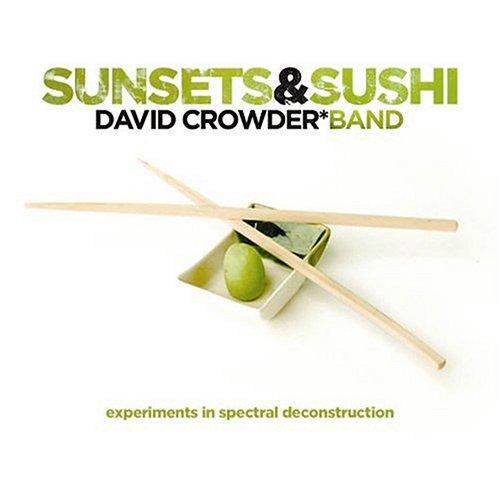 David Crowder Band - Sunsets & Sushi (2005)