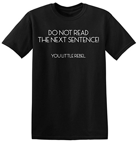 Don't Read The Next Sentence! ... You Little Rebel. Men's T-shirt