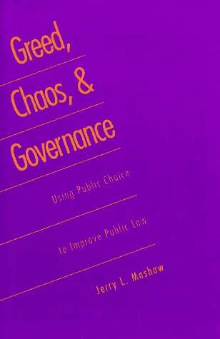 Greed, Chaos, and Governance: Using Public Choice to Improve Public Law