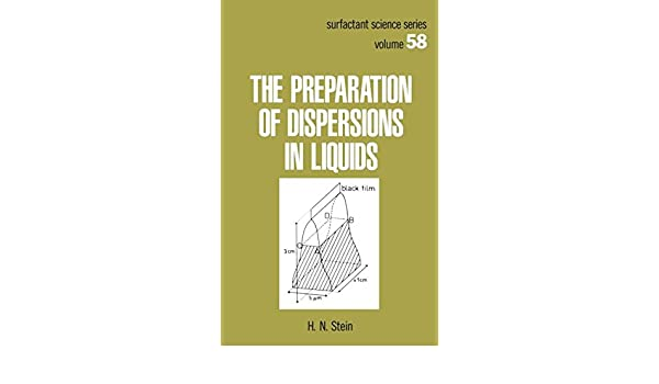 The Preparation of Dispersions in Liquids (Surfactant Science)