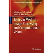 Topics in Medical Image Processing and Computational Vision (Lecture Notes in Computational Vision and Biomechanics Book 8) (English Edition)