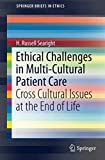 Ethical Challenges in Multi-Cultural Patient Care: Cross Cultural Issues at the End of Life (SpringerBriefs in Ethics)