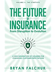 The Future of Insurance: From Disruption to Evolution: Volume II. The Startups