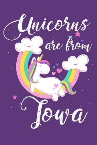 Unicorns Are From Iowa: Blank Lined Unicorn Iowa Journal Gift For Notes or Inspirational Thoughts. Great for anyone from Iowa, Iowa Students, or ... state of Iowa. Makes a Great Graduation Gift. ()
