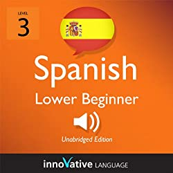 Learn Spanish - Level 3: Lower Beginner Spanish, Volume 3: Lessons 1-25