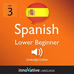 Learn Spanish - Level 3: Lower Beginner Spanish, Volume 1: Lessons 1-25 Audiobook