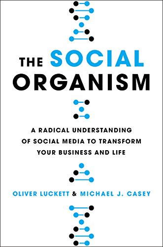 Book Cover: The Social Organism A Radical Understanding of Social Media to Transform Your Business and Life